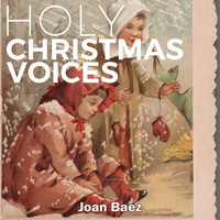 Joan Baez - Holy Christmas Voices