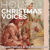 Wayne Fontana & The Mindbenders - Holy Christmas Voices