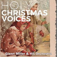 Glenn Miller & His Orchestra - Holy Christmas Voices