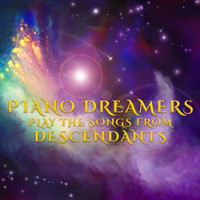 Piano Dreamers - Piano Dreamers Play the Music from Descendants (Instrumental)