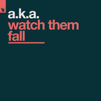 A.K.A. - Watch Them Fall