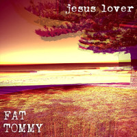 Fat Tommy - Jesus Lover
