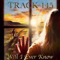 Track 145 - Will I Ever Know