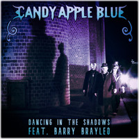 Candy Apple Blue - Dancing in the Shadows (feat. Barry Brayleo)