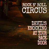 Rock N' Roll Circus - Devil's Knocking at Your Back Door