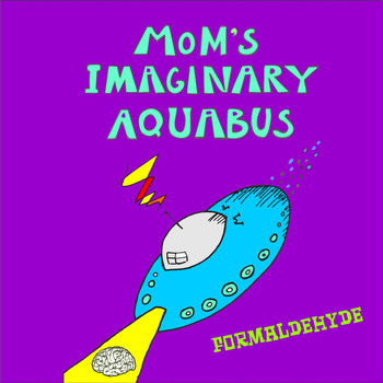 Mom's Imaginary Aquabus - Formaldehyde