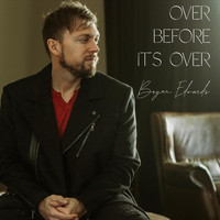Bryan Edwards - Over Before It's Over