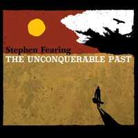 Stephen Fearing - The Unconquerable Past (Explicit)