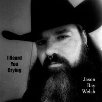 Jason Ray Welsh - I Heard You Crying