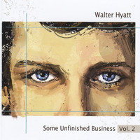 Walter Hyatt - Some Unfinished Business Vol. 2