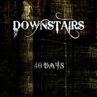 Downstairs - 40 Days