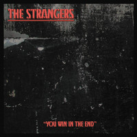 The Strangers - You Win in the End