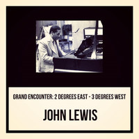 John Lewis - Grand Encounter: 2 Degrees East - 3 Degrees West