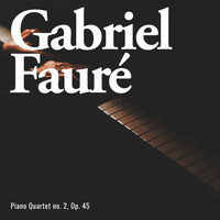 Gabriel Faure - Piano quartet no. 2, op. 45