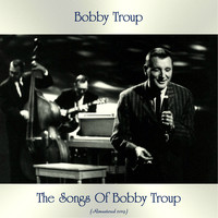 Bobby Troup - The Songs Of Bobby Troup (Remastered 2019)