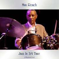 Max Roach - Jazz In 3/4 Time (Remastered 2019)