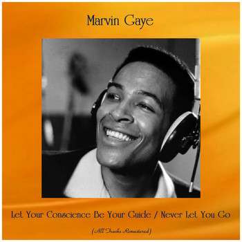 Marvin Gaye - Let Your Conscience Be Your Guide / Never Let You Go (All Tracks Remastered)