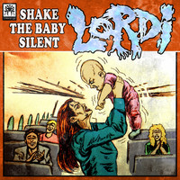 Lordi - Shake the Baby Silent (Explicit)