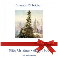 Ferrante & Teicher - White Christmas / Sleigh Ride (All Tracks Remastered)