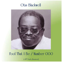 Otis Blackwell - Fool That I Be / Number 000 (All Tracks Remastered)