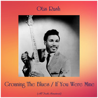 Otis Rush - Groaning The Blues / If You Were Mine (All Tracks Remastered)