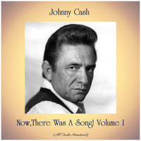 Johnny Cash - Now,There Was A Song! Volume I (Remastered 2019)