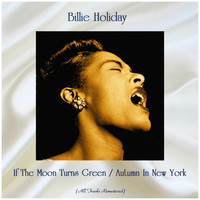 Billie Holiday - If The Moon Turns Green / Autumn In New York (Remastered 2019)