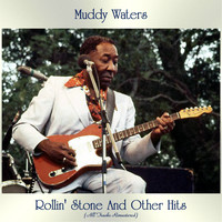 Muddy Waters - Rollin' Stone And Other Hits (All Tracks Remastered)