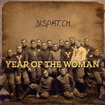 Dispatch - Year of the Woman (Explicit)