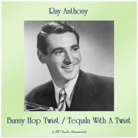 Ray Anthony - Bunny Hop Twist / Tequila With A Twist (Remastered 2019)