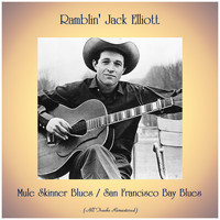Ramblin' Jack Elliott - Mule Skinner Blues / San Francisco Bay Blues (All Tracks Remastered)
