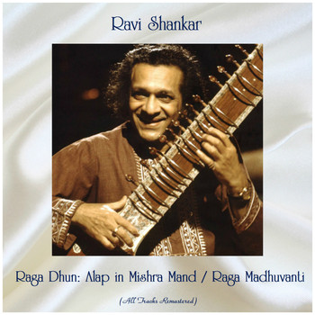 Ravi Shankar - Raga Dhun: Alap in Mishra Mand / Raga Madhuvanti (All Tracks Remastered)