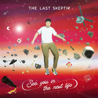 The Last Skeptik - See You in the Next Life (Explicit)