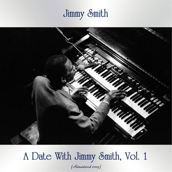 Jimmy Smith - A Date With Jimmy Smith, Vol. 1 (Remastered 2019)