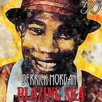 Derrick Morgan - Blazing Ska (Bunny 'Striker' Lee 50th Anniversary Edition)