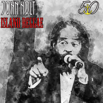 John Holt - Island Reggae (Bunny 'Striker' Lee 50th Anniversary Edition)