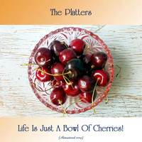 The Platters - Life Is Just A Bowl Of Cherries! (Remastered 2019)