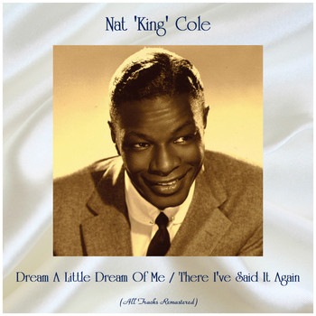 Nat 'King' Cole - Dream A Little Dream Of Me / There I've Said It Again (Remastered 2019)