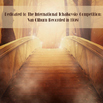 Van Cliburn - Dedicated to The International Tchaikovsky Competition: Van Cliburn (Recorded in 1958)