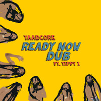 Yaadcore - Ready Now Dub (feat. Tippy i)