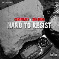 Conspiracy - Hard to Resist (feat. San Quinn) (Explicit)
