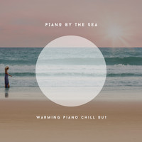 Relaxing Chill Out Music - Piano By The Sea - Warming Piano Chill Out