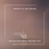 Relaxing Chill Out Music - Growth & Wellbeing - Relaxation For A Better You