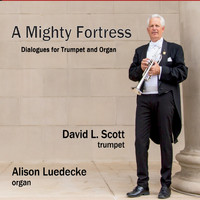 David L Scott & Alison Luedecke - A Mighty Fortress: Dialogues for Trumpet and Organ