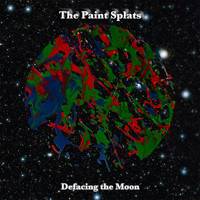 The Paint Splats - Defacing the Moon