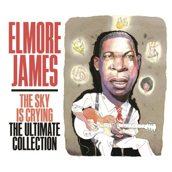 Elmore James - The Sky Is Crying: The Ultimate Collection