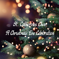 St. Catherine's Choir - A Christmas Eve Celebration