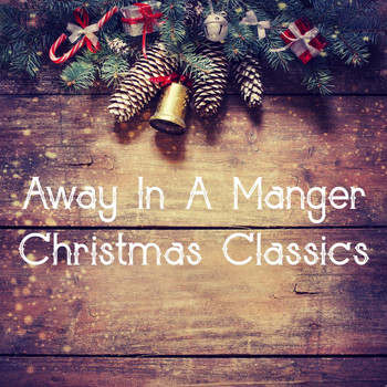 Various Artists - Away in a Manger: Christmas Classics