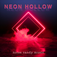 Noise Candy Music - Neon Hollow