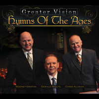 Greater Vision - Hymns of the Ages